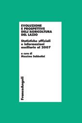 Evoluzione e prospettive dell'agricoltura del Lazio : statistiche ufficiali e informazioni ausiliarie al 2007