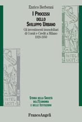 I processi dello sviluppo urbano : gli investimenti immobiliari di Comit e Credit a Milano, 1920-1950