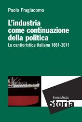 L'industria come continuazione della politica : la cantieristica italiana, 1861-2011