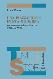 Una piazzaforte in età moderna : Verona come sistema fortezza (secc. XV-XVIII)