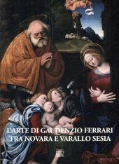 L'arte di Gaudenzio Ferrari tra Novara e Varallo Sesia - Longo, Pier Giorgio - Novara : Interlinea, 2018.