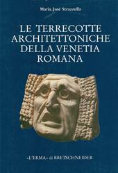 Le Terrecotte architettoniche della Venetia Romana : contributo allo studio della produzione fittile nella cisalpina (II a.C.-II d.C.)