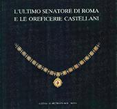 L'ultimo senatore di Roma e le oreficerie Castellani : Roma, Palazzo dei Conservatori, 21 aprile-28 giugno 1987