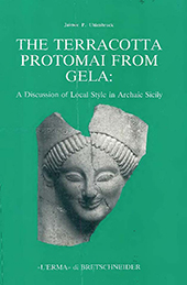 The terracotta protomai from Gela : a discussion of local style in archaic Sicily