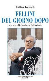 Fellini del giorno dopo : con un alfabetiere felliniano