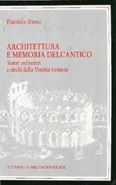 Architettura e memoria dell'antico : teatri, anfiteatri e circhi della Venetia romana