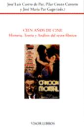 Cien años de Cine : Historia, Teoría y Análisis del texto fílmico - Castro de Paz, José Luis, editor - Madrid : Visor Libros, 1999.