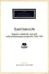 Teatri barocchi : tragedie, commedie, pastorali nella drammaturgia europea fra '500 e '600