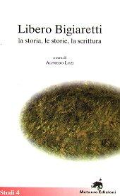 Libero Bigiaretti : la storia, le storie, la scrittura : atti del Convegno, Matelica, 21-22 marzo 1998