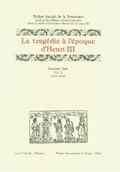 Théâtre français de la Renaissance, deuxième série : la tragedie à l'époque d'Henri III : vol. 2 : 1579-1582