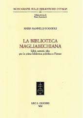 La Biblioteca Magliabechiana : libri, uomini, idee per la prima biblioteca pubblica a Firenze