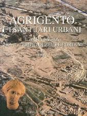 Agrigento : I.II : I santuari urbani : l'area sacra tra il Tempio di Zeus e Porta V : 1. Testo, 2. Figure e Tavole