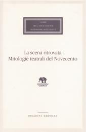 La scena ritrovata : mitologie teatrali del Novecento