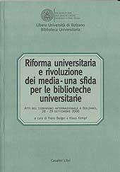 Riforma universitaria e rivoluzione dei media, una sfida per le biblioteche universitarie : atti del Convegno internazionale a Bolzano, 28-29 settembre 2000 = [Universitätsreform und Medienrevolution ...]