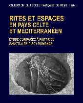 Rites et espaces en pays celte et méditerranéen : étude comparée à partir du Sanctuaire d'Acy-Romance (Ardennes, France)