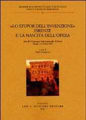 Lo stupor dell'invenzione : Firenze e la nascita dell'opera : atti del Convegno internazionale di studi, Firenze, 5-6 ottobre 2001