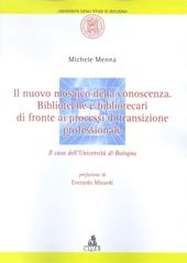 Il nuovo mosaico della conoscenza : biblioteche e bibliotecari di fronte ai processi di transizione professionale : il caso dell'Università di Bologna
