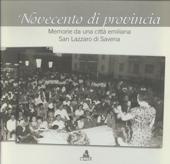 Novecento di provincia : memorie da una città emiliana : San Lazzaro di Savena