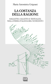 La costanza della ragione : soggetto, oggetto e testualità nella poesia del Novecento : con autografi inediti