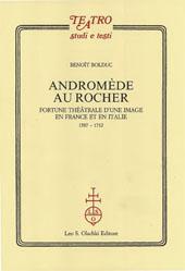 Andromède au Rocher : fortune théâtrale d'une image en France et en Italie : 1587- 1712