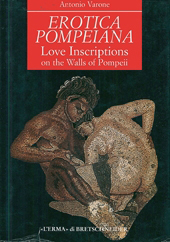 Erotica pompeiana : Love Inscriptions on the Walls of Pompeii