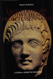 Late Etruscan votive heads from Tessennano : production, distribution, sociohistorical context