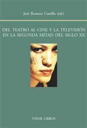 Del teatro al cine y la televisión en la segunda mitad del siglo XX - Romera Castillo, José, editor - Madrid : Visor Libros, 2002.