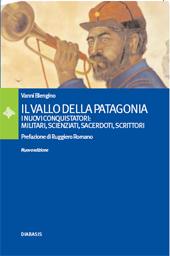 Il vallo della Patagonia : i nuovi conquistatori: militari, scienziati, sacerdoti, scrittori