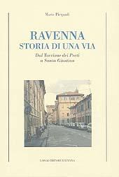 Ravenna : storia di una via : dal Torrione dei Preti a Santa Giustina