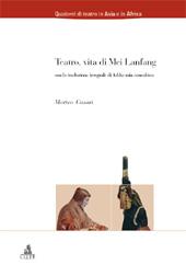 Teatro, vita di Mei Lanfang - Casari, Matteo, 1975- - Bologna : CLUEB, 2003.