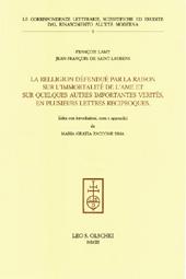 La relligion défenduë par la raison sur l'immortalité de l'ame et sur quelques autres importantes verités : en plusieurs lettres reciproques