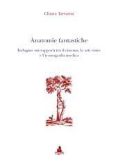 Anatomie fantastiche : indagine sui rapporti tra il cinema, le arti visive e l'iconografia medica
