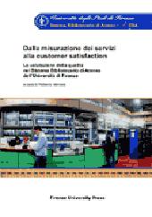 Dalla misurazione dei servizi alla customer satisfaction : la valutazione della qualità nel Sistema bibliotecario di ateneo dell'Università di Firenze