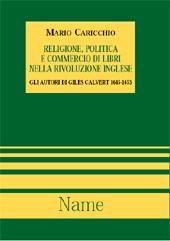 Religione, politica e commercio di libri nella rivoluzione inglese : gli autori di Giles Calvert 1645-1653