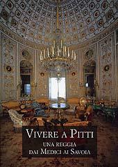 Vivere a Pitti : una reggia dai Medici ai Savoia