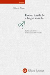 Donne terrifiche e fragili maschi : la linea teatrale D'Annunzio-Pirandello