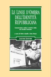 Le linee d'ombra dell'identità repubblicana : comunicazione, media e società in Italia nel secondo Novecento