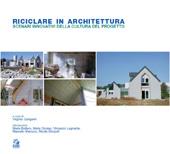 Riciclare in architettura : scenari innovativi della cultura del progetto