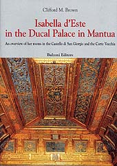 Isabella d'Este in the Ducal Palace in Mantua : an overview of her rooms in the Castello di San Giorgio and the Corte Vecchia