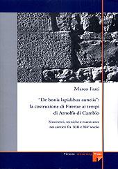De bonis lapidibus conciis : la costruzione di Firenze ai tempi di Arnolfo di Cambio : strumenti, tecniche e maestranze nei cantieri fra XIII e XIV secolo