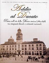 Addio al Ducato : Parma nell'età della destra storica (1860-1876) tra rimpianti ducali e orizzonti nazionali -  - Bologna : CLUEB, 2005.