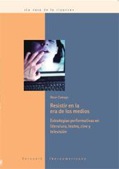 Resistir en la era de los medios : estrategias performativas en la literatura, teatro, cine y televisión