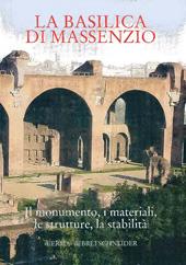 La Basilica di Massenzio : il monumento, i materiali, le strutture, la stabilità