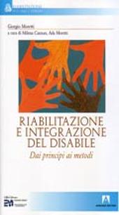 Riabilitazione e integrazione del disabile : dai principi ai metodi