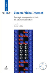 Cinema video internet : tecnologie e avanguardia in Italia dal futurismo alla net.art