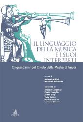 Il linguaggio della musica e i suoi interpreti : cinquant'anni del Circolo della musica di Imola - Montanari, Massimo - Bologna : CLUEB, 2006.