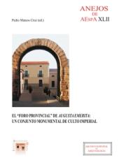 El foro provincial de Augusta Emerita : un conjunto monumental de culto imperial