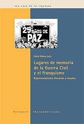 Lugares de memoria de la Guerra Civil y el franquismo : representaciones literarias y visuales