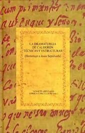 La dramaturgia de Calderón : técnicas y estructuras : homenaje a Jesús Sepúlveda