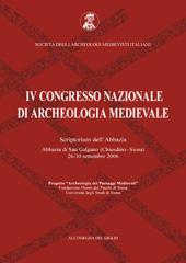 IV Congresso nazionale di archeologia medievale : Scriptorium dell'Abbazia, Abbazia di San Galgano (Chiusdino, Siena), 26-30 settembre 2006